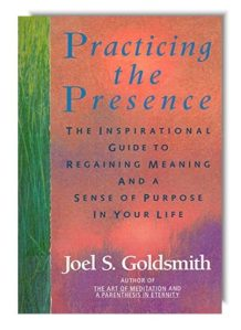 """Practicing the Presence"" by Joel S. Goldsmith"