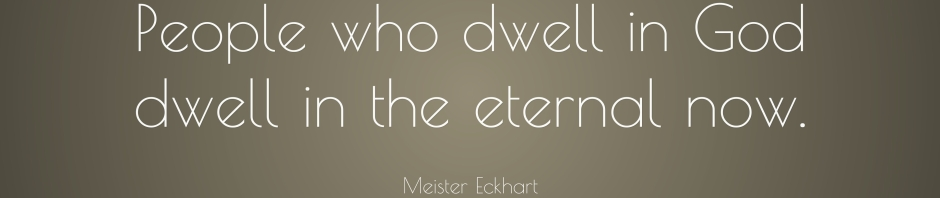 "Quotation from Meister Eckhart on the ""Eternal Now"""