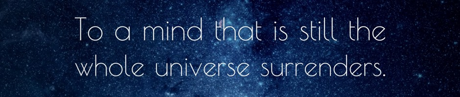 Lao Tzu Quote - To a mind that is still the whole universe surrenders