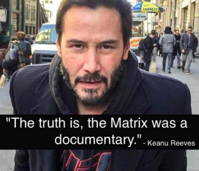 """Matrix is a documentary,"" says Keanu Reeves."